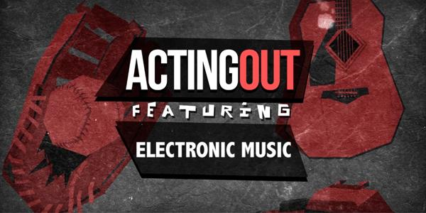Acting Out presents: Electronic Melodies in Music Now!